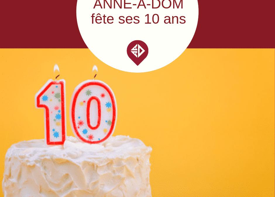 ANNE-A-DOM FÊTE SES 10 ANS !
